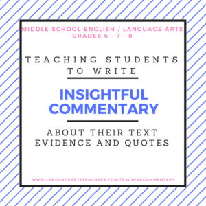 Click here to learn how to teach students to write insightful commentary about their text evidence and quotes.